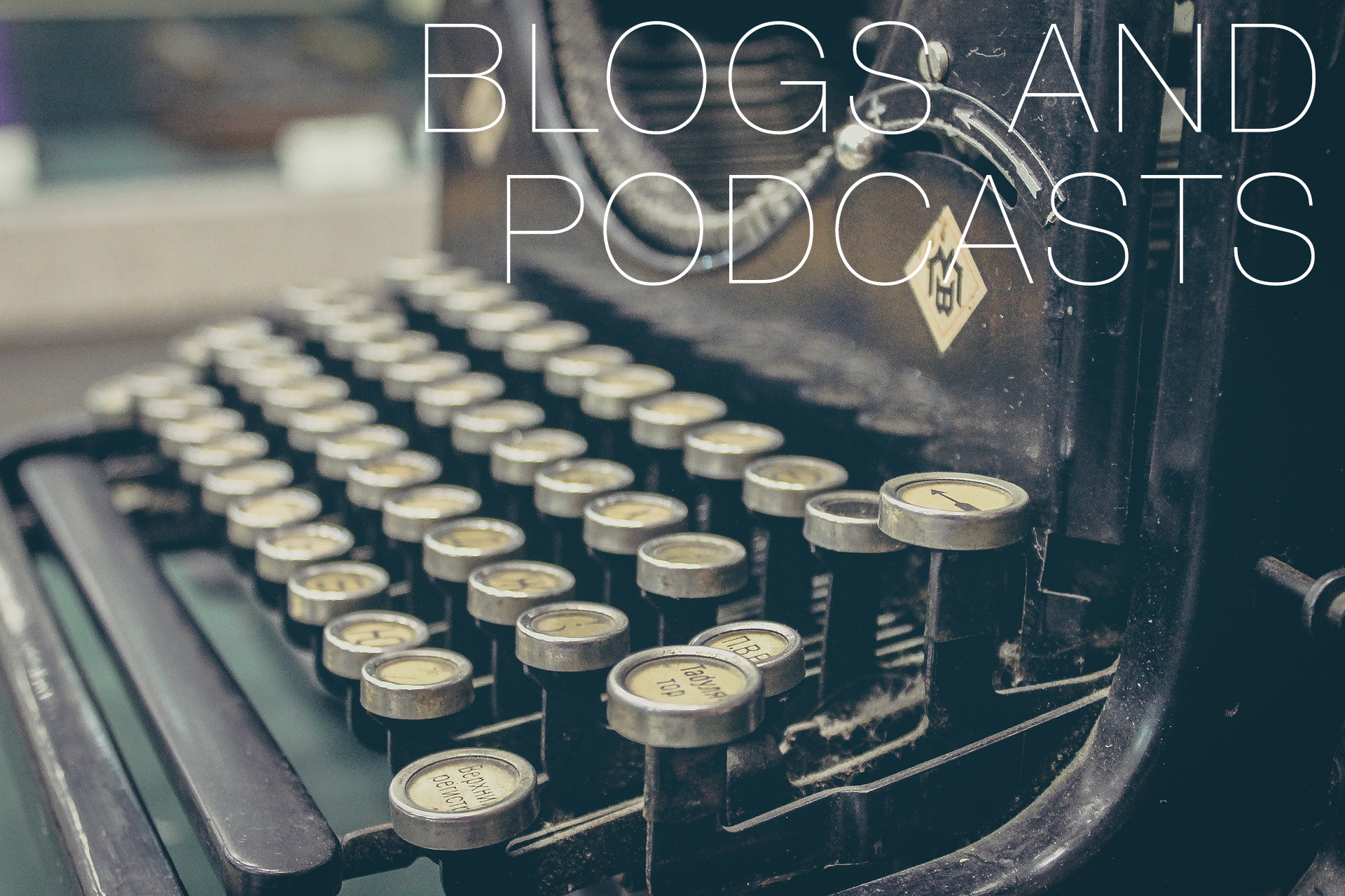Blogs and Podcasts